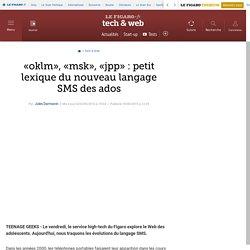 «oklm», «msk», «jpp» : petit lexique du nouveau langage SMS des ados