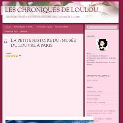 LA PETITE HISTOIRE DU : MUSÉE DU LOUVRE À PARIS