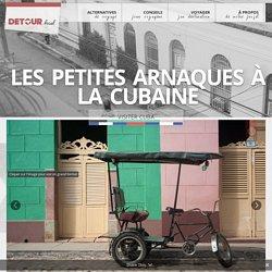 Les petites arnaques à la Cubaine - Détour Local