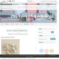 Petites fleurs décoratives... - Avec ses 10 ptits doigts - blog DIY