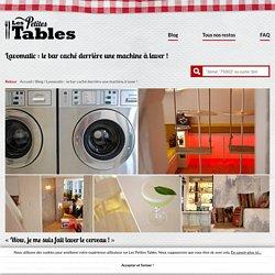 Les Petites Tables Lavomatic : le bar caché derrière une machine à laver ! - Les Petites Tables