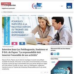 """Interview Jean-Luc Petithuguenin, fondateur et P-D.G. de Paprec """"La responsabilité doit innerver l'ensemble de nos activités"""" - L'Express L'Expansion"""