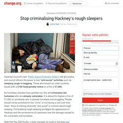 HACKNEY COUNCIL: Stop criminalising Hackney's rough sleepers
