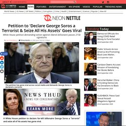 Petition to 'Declare George Soros a Terrorist & Seize All His Assets' Goes Viral