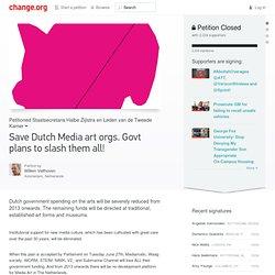Petition: Save Dutch Media art orgs. Govt plans to slash them all!