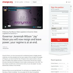 "Governor Jeremiah Wilson ""Jay"" Nixon you will now resign and leave power, your regime is at an end."