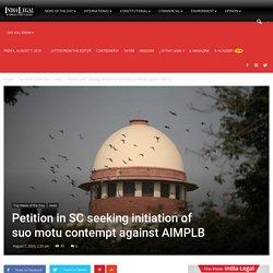 Petition in SC seeking initiation of suo motu contempt against AIMPLB - India Legal