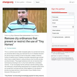 Remove City Ordinances that prevent Tiny Homes!