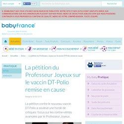 La pétition du Professeur Joyeux sur le vaccin DT-Polio remise en cause