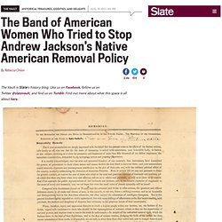 Andrew Jackson and Native American removal: When women's petitions tried to stop resettlements.