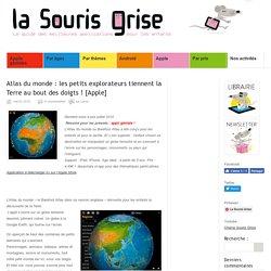 Atlas du monde : les petits explorateurs tiennent la Terre au bout des doigts ! [Apple]