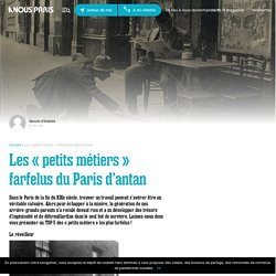 Les « petits métiers » farfelus du Paris d'antan - A nous Paris