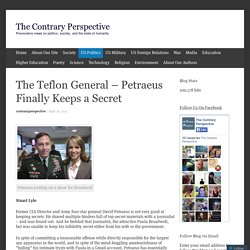The Teflon General – Petraeus Finally Keeps a Secret