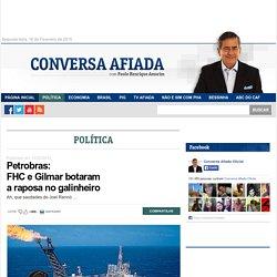Petrobras: FHC e Gilmar botaram a raposa no galinheiro