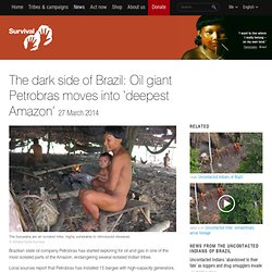 The dark side of Brazil: Oil giant Petrobras moves into 'deepest Amazon'