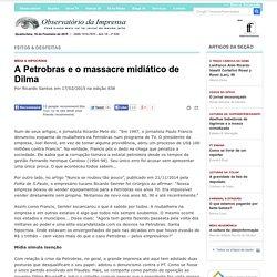 A Petrobras e o massacre midiático de Dilma