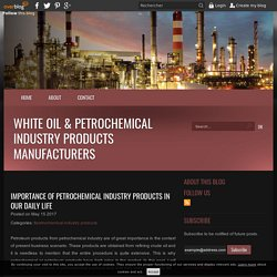 Importance of Petrochemical Industry Products in Our Daily Life