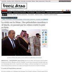 La vérité sur Le Drian : Des pétrodollars saoudiens à Al Qaeda, en passant par les crimes contre la paix en Syrie