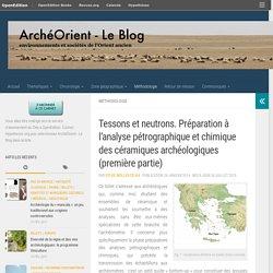 Tessons et neutrons. Préparation à l'analyse pétrographique et chimique des céramiques archéologiques (première partie) – ArchéOrient – Le Blog