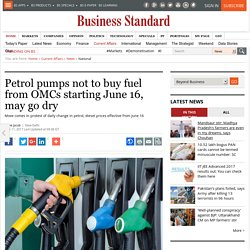 Petrol pumps not to buy fuel from OMCs starting June 16, may go dry