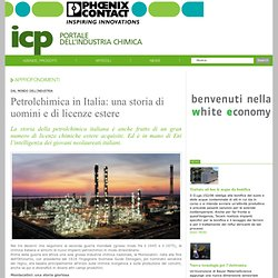 Petrolchimica in Italia: una storia di uomini e di licenze estere - Approfondimenti