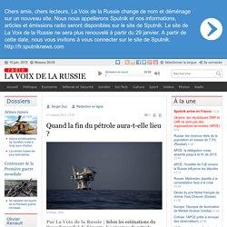 Quand la fin du pétrole aura-t-elle lieu ? - Dernières infos - Economie - La Voix de la Russie