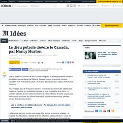 Le dieu pétrole dévore le Canada, par Nancy Huston