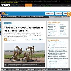 Pétrole: un nouveau record pour les investissements