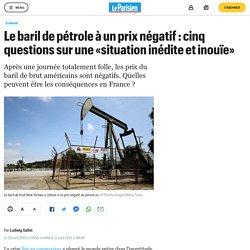 Le baril de pétrole à un prix négatif : cinq questions sur une «situation inédite et inouïe»