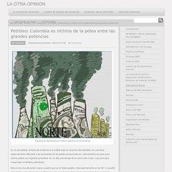 Petróleo: Colombia es víctima de la pelea entre potencias