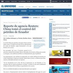 Reporte de agencia Reuters: China tomó el control del petróleo de Ecuador - Economía
