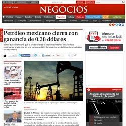 Petróleo mexicano cierra con ganancia de 0.38 dólares
