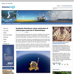 Anadarko Petroleum raises estimates of natural gas reserves in Mozambique