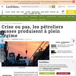 Crise ou pas, les pétroliers russes produisent à plein régime, Énergie - Environnement