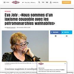 Eva Joly: «Nous sommes d'un laxisme coupable avec les pétromonarchies wahhabites»