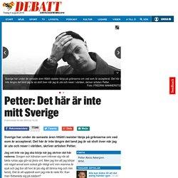 Petter: Det här är inte mitt Sverige