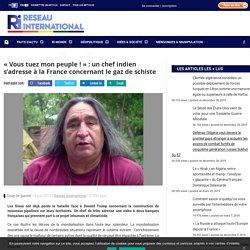 « Vous tuez mon peuple ! » : un chef indien s'adresse à la France concernant le gaz de schiste