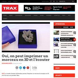 Oui, on peut imprimer un morceau en 3D et l'écouter