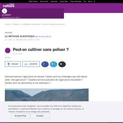FRANCE CULTURE 15/11/17 LA METHODE SCIENTIFIQUE - Peut-on cultiver sans polluer ?