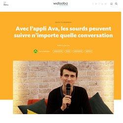 Avec l'appli Ava, les sourds peuvent suivre n'importe quelle conversation - Widoobiz