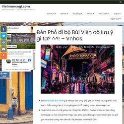 Đến Phố đi bộ Bùi Viện có lưu ý gì ta? ^^! - Vnhas - Vietnamcogi.com