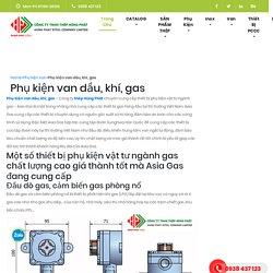 Phụ kiện van dầu, khí, gas