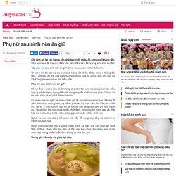 Phụ nữ sau sinh nên ăn gì giúp nhiều sữa