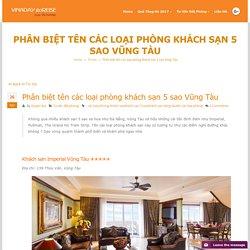 Phân biệt tên các loại phòng khách sạn 5 sao Vũng Tàu