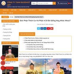 Phân biệt Tượng Phật Thích Ca và A Di Đà chính xác nhất