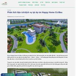 Phân tích tiện ích/dịch vụ tại dự án Happy Home Cà Mau