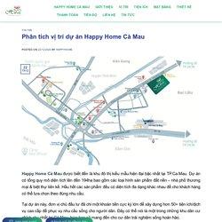 Phân tích vị trí dự án Happy Home Cà Mau 【Xem Ngay】