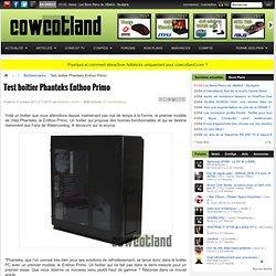 [Cowcotland] Test boitier Phanteks Enthoo Primo - Boîtiers/racks