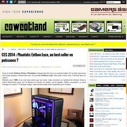 CES 2014 : Phanteks Enthoo Luxe, un best-seller en puissance ? - Salons