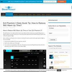 DJI Phantom 3 Daily Quick Tip: How to Reduce IMU Warm Up Time?